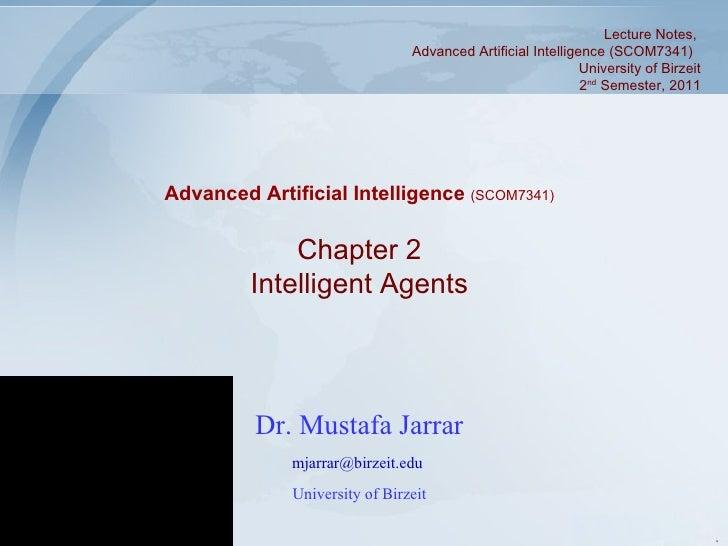 Dr. Mustafa Jarrar [email_address]   University of Birzeit Chapter 2 Intelligent Agents Advanced Artificial Intelligence  ...