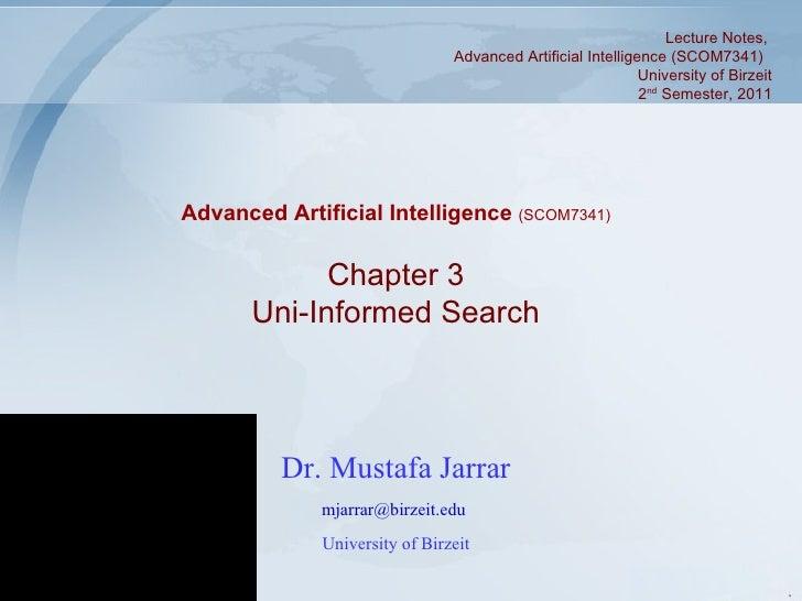 Dr. Mustafa Jarrar [email_address]   University of Birzeit Chapter 3 Uni-Informed Search Advanced Artificial Intelligence ...