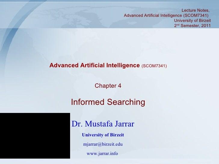 Chapter 4 Informed Searching Dr. Mustafa Jarrar University of Birzeit [email_address] www.jarrar.info   Lecture Notes,  Ad...
