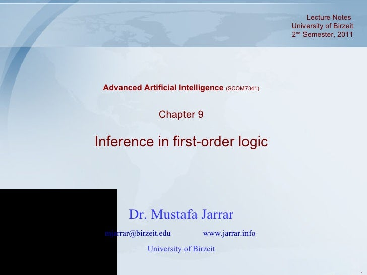 Dr. Mustafa Jarrar [email_address]   www.jarrar.info   University of Birzeit Chapter 9 Inference in first-order logic Adva...