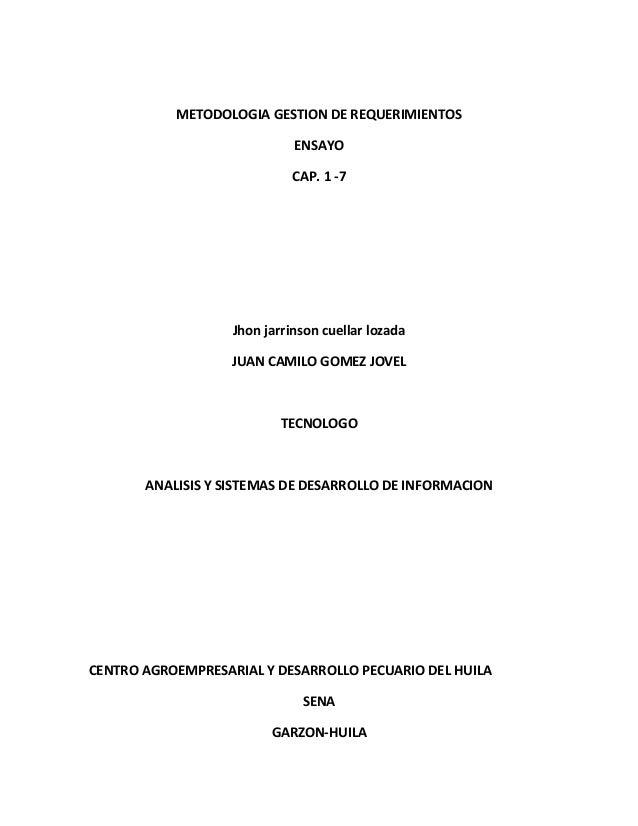 METODOLOGIA GESTION DE REQUERIMIENTOS ENSAYO CAP. 1 -7 Jhon jarrinson cuellar lozada JUAN CAMILO GOMEZ JOVEL TECNOLOGO ANA...
