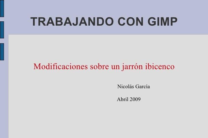 TRABAJANDO CON GIMP Modificaciones sobre un jarrón ibicenco Nicolás García Abril 2009