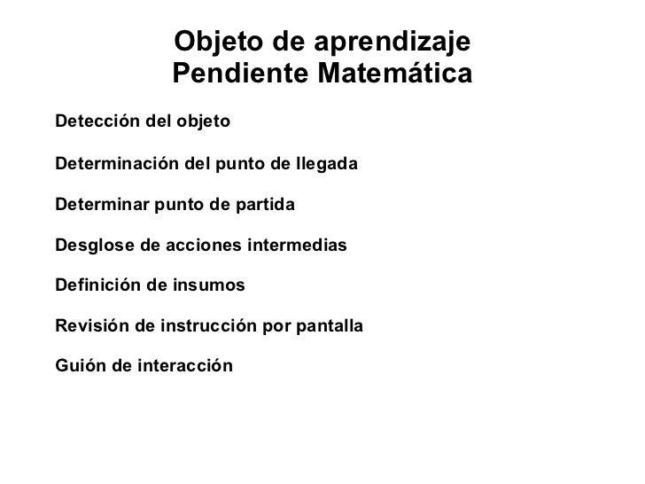 Objeto de aprendizaje Pendiente Matemática <ul><li>Detección del objeto </li></ul><ul><li>Determinación del punto de llega...