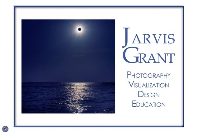 J arvis Grant Photography Visualization Design Education