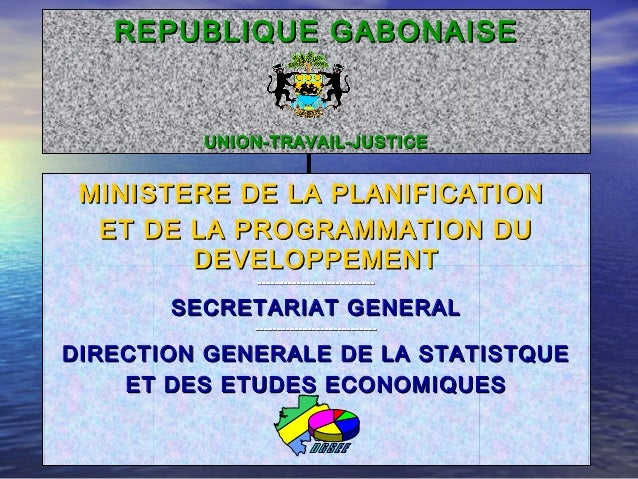 REPUBLIQUE GABONAISEREPUBLIQUE GABONAISE UNION-TRAVAIL-JUSTICEUNION-TRAVAIL-JUSTICE MINISTERE DE LA PLANIFICATIONMINISTERE...