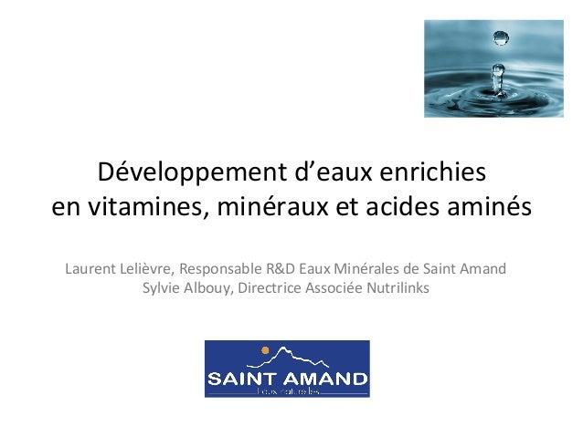 Développement  d'eaux  enrichies     en  vitamines,  minéraux  et  acides  aminés   Laurent  Lelièvr...