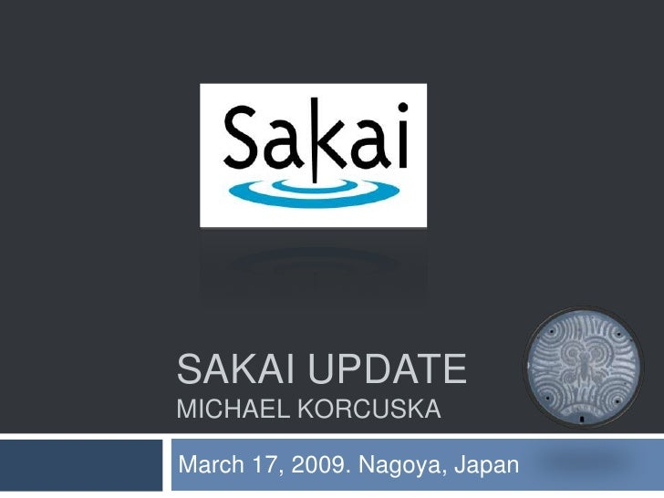Sakai UpdateMichael Korcuska<br />March 17, 2009. Nagoya, Japan<br />