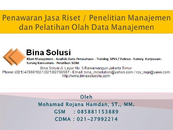 Oleh Mohamad Rojana Hamdan, ST., MM. GSM  : 085881153889 CDMA : 021-27992214