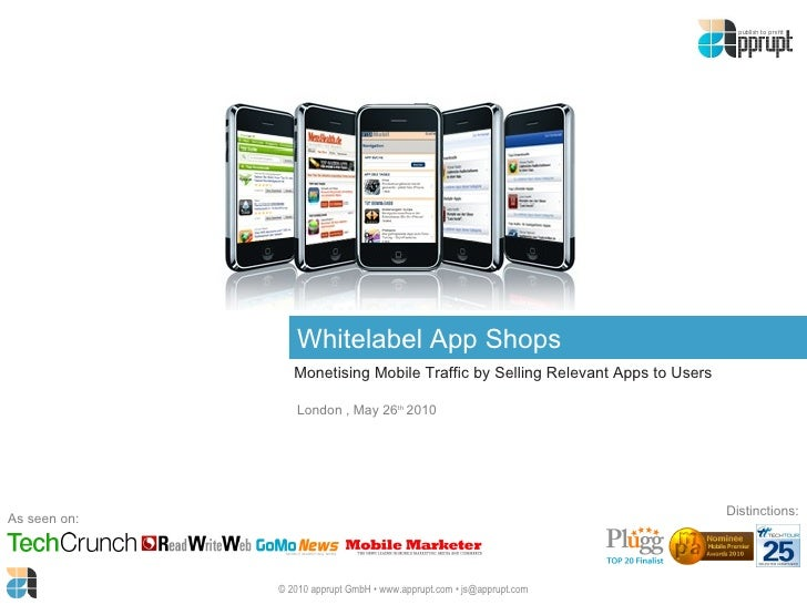 Whitelabel App Shops Monetising Mobile Traffic by Selling Relevant Apps to Users As seen on: Distinctions: London , May 26...