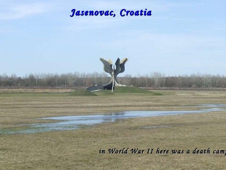 Jasenovac, Croatia  in World War II here was a death camp…