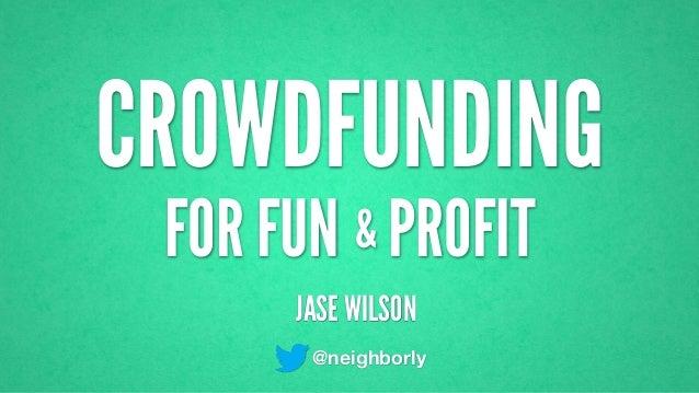 CROWDFUNDING JASE WILSON @neighborly FOR FUN PROFIT&