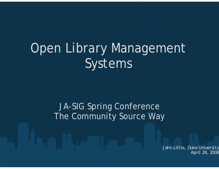 Open Library Management         Systems       JA-SIG Spring Conference    The Community Source Way                        ...