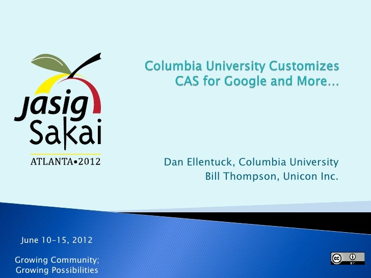 Dan Ellentuck, Columbia University                                Bill Thompson, Unicon Inc. June 10-15, 2012Growing Commu...