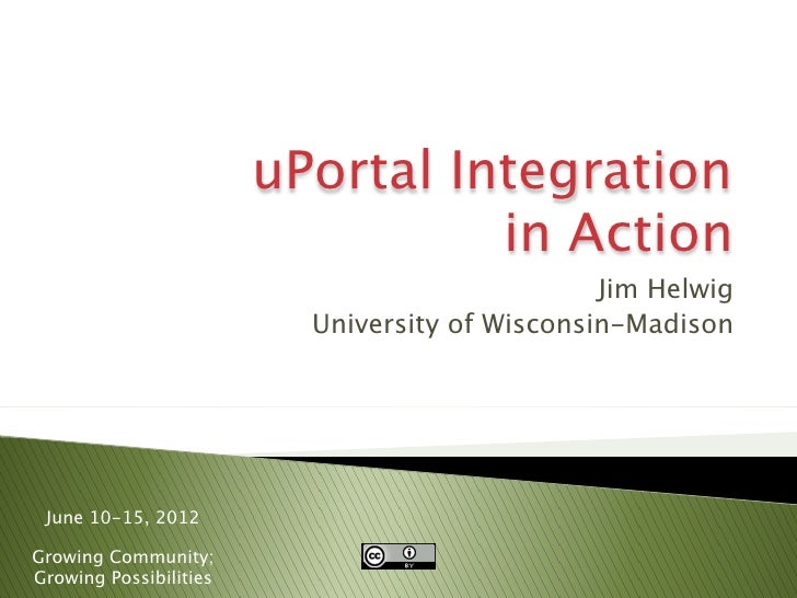 uPortal Integration                                  in Action                                                Jim Helwig  ...