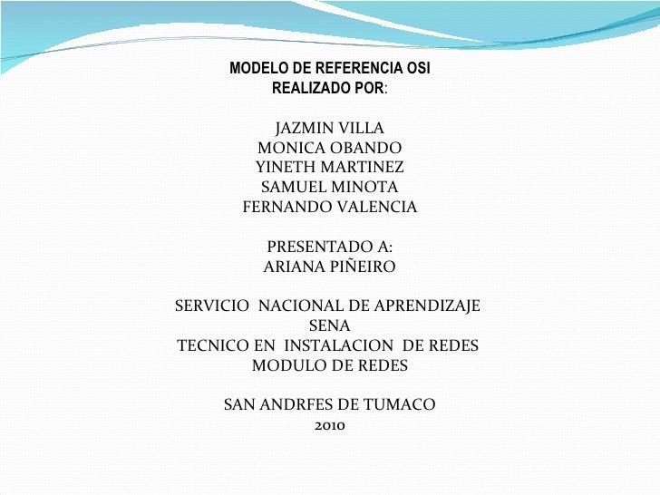 MODELO DE REFERENCIA OSI REALIZADO POR : JAZMIN VILLA MONICA OBANDO YINETH MARTINEZ SAMUEL MINOTA FERNANDO VALENCIA PRESEN...