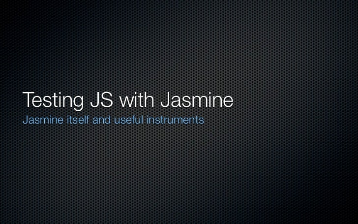 Testing JS with JasmineJasmine itself and useful instruments