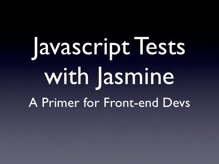Javascript Tests with Jasmine for Front-end Devs