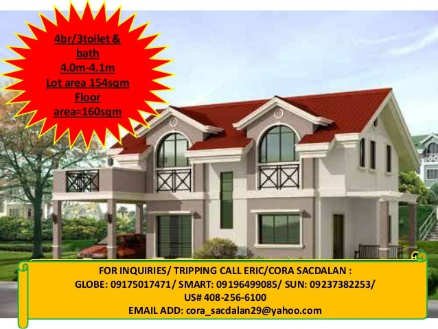 4br/3toilet & bath 4.0m-4.1m Lot area 154sqm Floor area=160sqm  FOR INQUIRIES/ TRIPPING CALL ERIC/CORA SACDALAN : FOR INQU...