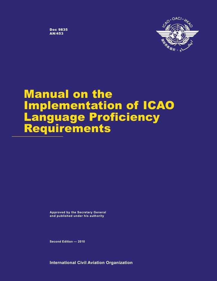 Doc 9835   AN/453Manual on theImplementation of ICAOLanguage ProficiencyRequirements   Approved by the Secretary General  ...