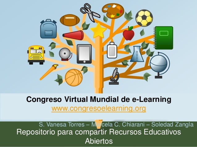 Congreso Virtual Mundial de e-Learning  www.congresoelearning.org  S. Vanesa Torres – Marcela C. Chiarani – Soledad Zangla...