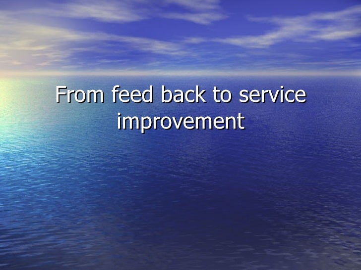 From feed back to service improvement