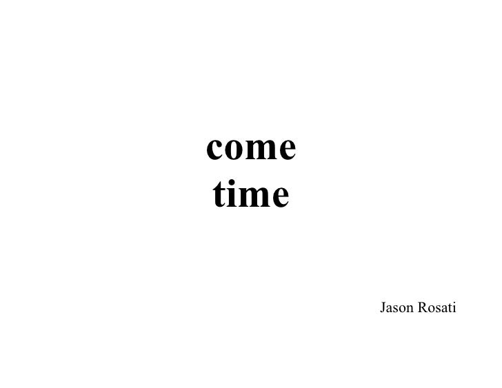 come time         Jason Rosati