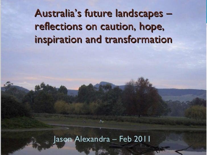 Australia's future landscapes: reflections on caution, hope, inspiration and transformation - Jason Alexandra