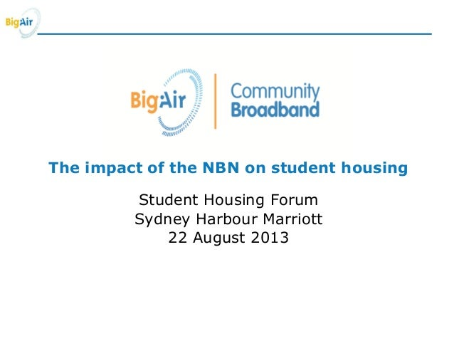 The impact of the NBN on student housing Student Housing Forum Sydney Harbour Marriott 22 August 2013