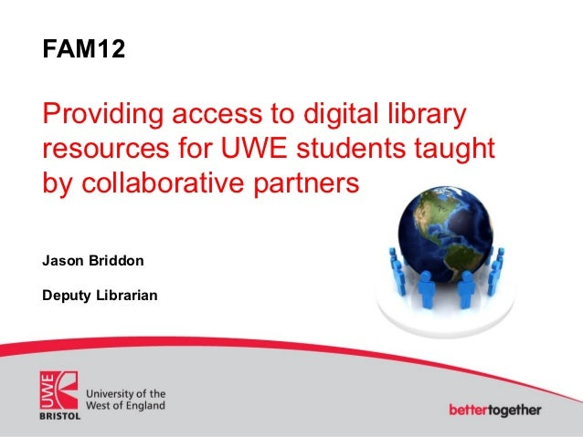 Providing access to digital library resources for UWE students taught by collaborative partners - Jason Briddon