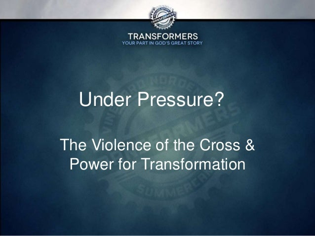 Under Pressure: The Violence of the Cross & Power for Transformation - Phil 3