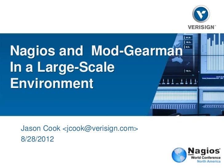 Nagios and Mod-GearmanIn a Large-ScaleEnvironment Jason Cook <jcook@verisign.com> 8/28/2012