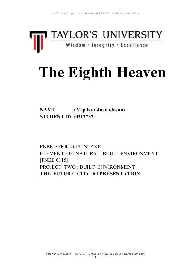 ENBE   Final Project   Part A – Report   The Future City Representation The Eighth Heaven NAME : Yap Kar Juen (Jason) STUD...