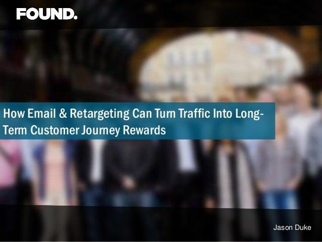 How Email & Retargeting Can Turn Traffic Into LongTerm Customer Journey Rewards  Jason Duke