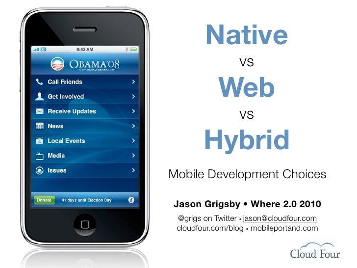 Native                   vs             Web                   vs         Hybrid Mobile Development Choices  Jason Grigsby ...