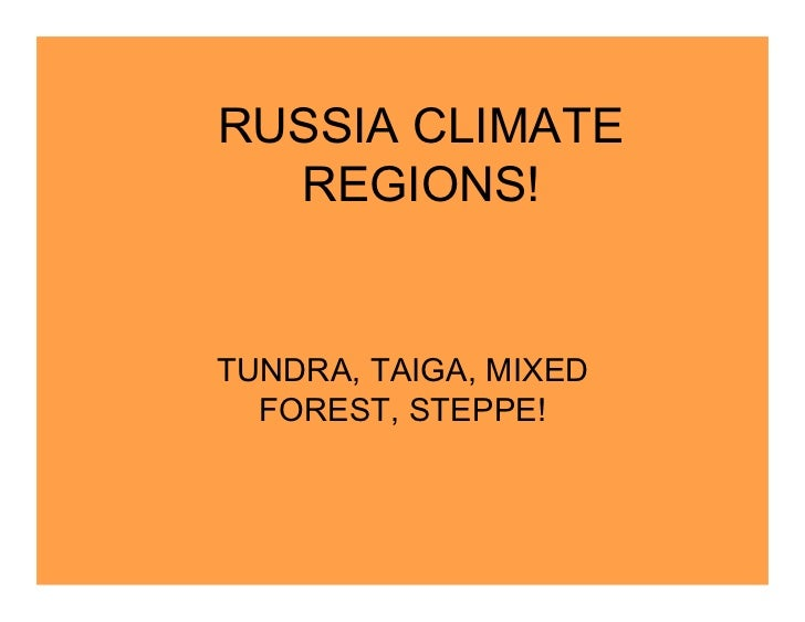 RUSSIA CLIMATE  REGIONS!TUNDRA, TAIGA, MIXED  FOREST, STEPPE!
