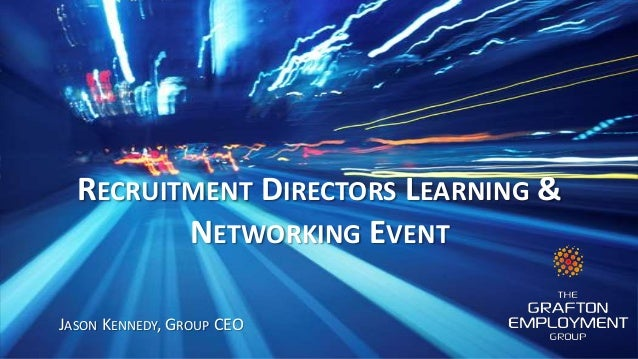 RECRUITMENT DIRECTORS LEARNING & NETWORKING EVENT JASON KENNEDY, GROUP CEO