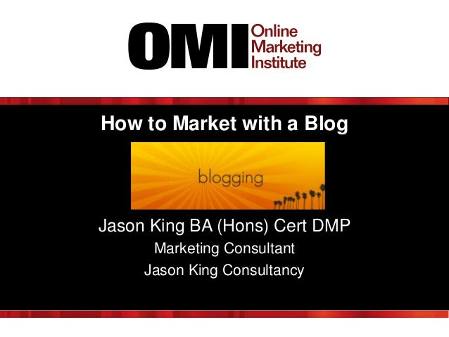 How to Market with a Blog  Jason King BA (Hons) Cert DMP Marketing Consultant Jason King Consultancy