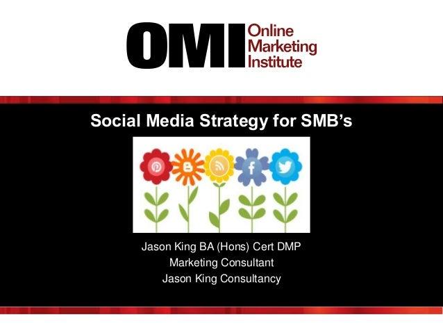 Social Media Strategy for SMB's  Jason King BA (Hons) Cert DMP Marketing Consultant Jason King Consultancy