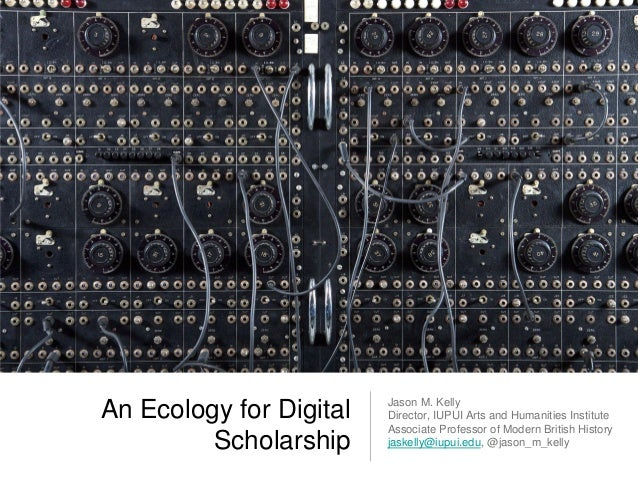 Jason m. kelly   an ecology for digital scholarship (4 dec 2012)