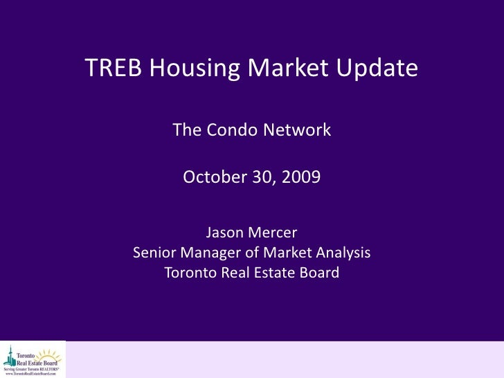 TREB Housing Market Update          The Condo Network           October 30, 2009               Jason Mercer    Senior Mana...