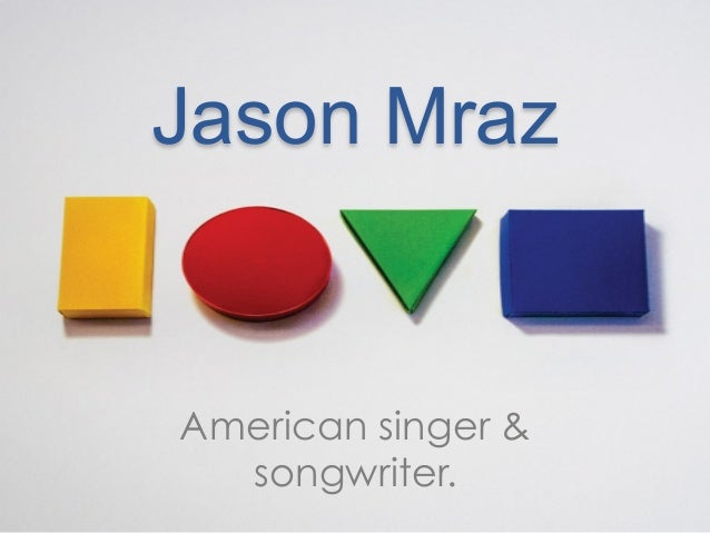 Jason MrazAmerican singer &  songwriter.
