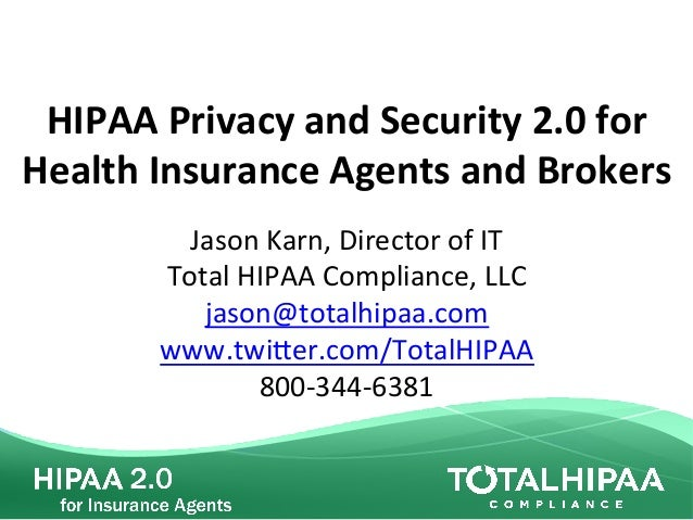 HIPAA	   Privacy	   and	   Security	   2.0	   for	   	    Health	   Insurance	   Agents	   and	   Brokers	    Jason	   Kar...