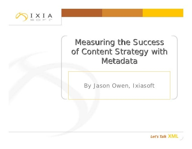 Measuring the Successof Content Strategy with       Metadata   By Jason Owen, Ixiasoft