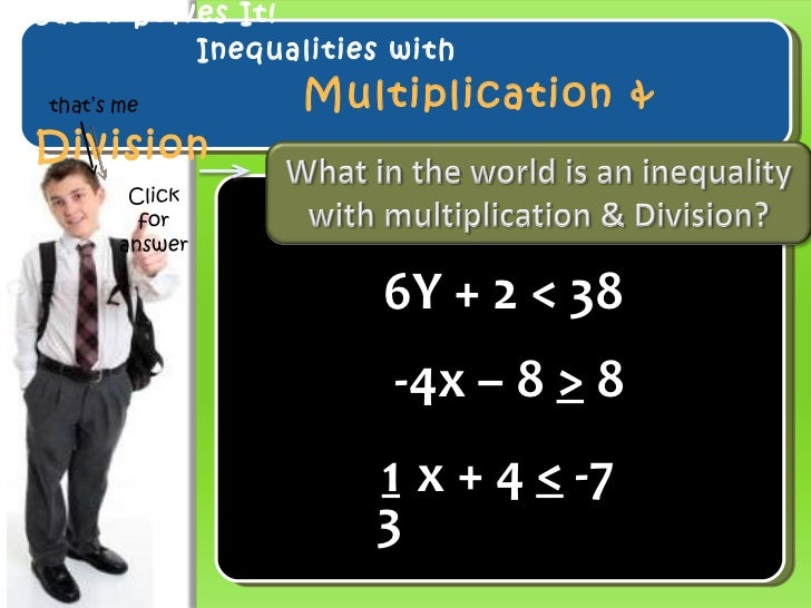 Jason Solves It! Inequalities with    Multiplication & Division 6Y + 2 < 38 -4x – 8  >  8 that's me Click for answer x + 4...