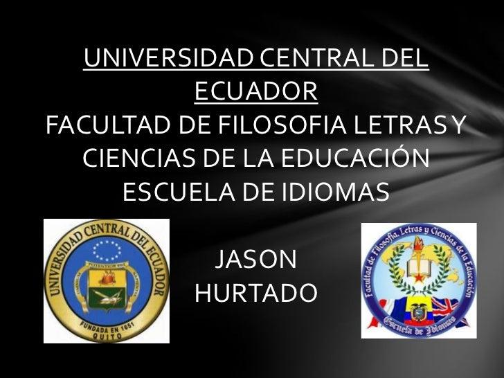 UNIVERSIDAD CENTRAL DEL          ECUADORFACULTAD DE FILOSOFIA LETRAS Y  CIENCIAS DE LA EDUCACIÓN     ESCUELA DE IDIOMAS   ...