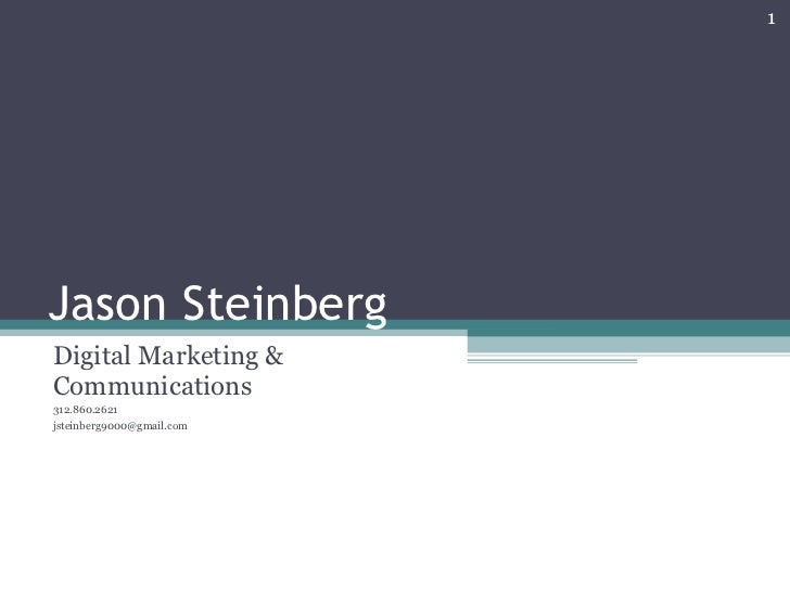 Jason Steinberg Digital Marketing & Communications 312.860.2621 [email_address]