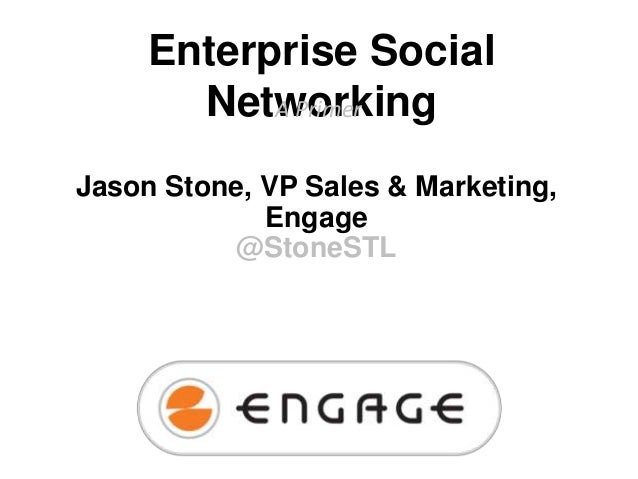 Enterprise Social Networking A Primer Jason Stone, VP Sales & Marketing, Engage @StoneSTL