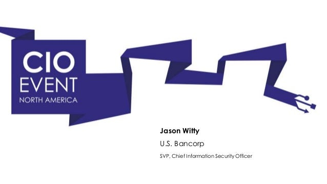 Jason Witty, SVP & CISO at US Bank - Next eneration information security meets the board of directors