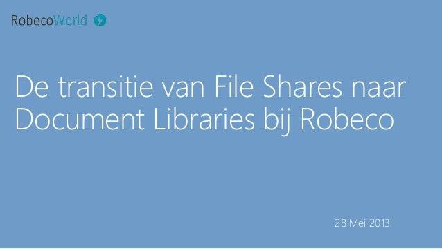 De transitie van File Shares naarDocument Libraries bij Robeco28 Mei 2013
