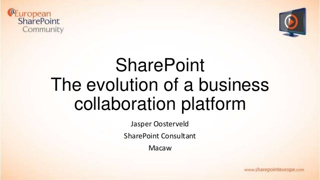 SharePoint: The Evolution of a Business Collaboration Platform presented by Jasper Oosterveld